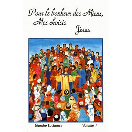 Pour le bonheur des miens, mes choisis. Jésus (Vol 1)
