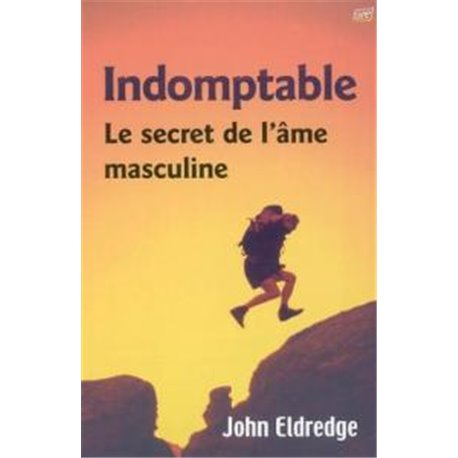 INDOMPTABLE :  Le secret de l'âme masculine