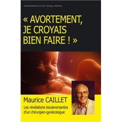 Avortement, je croyais bien faire ! Maurice Caillet