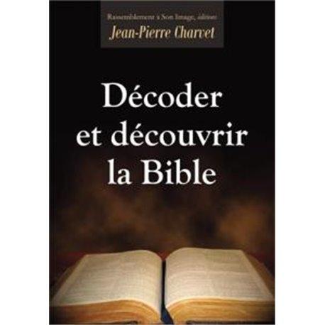 Décoder et découvrir la Bible Jean-Pierre CHARVET