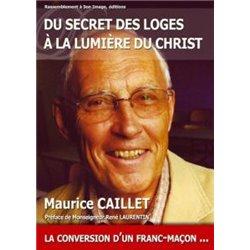 Du secret des loges à la lumière du Christ Maurice Caillet
