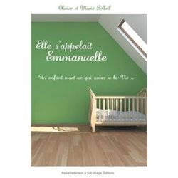 Elle s´appelait Emmanuelle. Un enfant mort né qui ouvre à la vie... Olivier et Marie BELLEIL