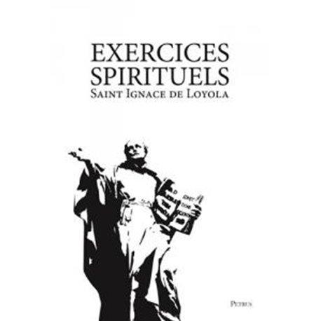 Exercices spirituels de saint Ignace de Loyola Saint Ignace de LOYOLA
