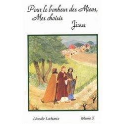 """""""Pour le Bonheur des miens mes choisis, Jésus"""" - Volume 3"""