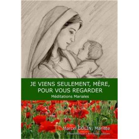 Je viens seulement Mère pour vous regarder, Méditations Mariales Martin COLIN