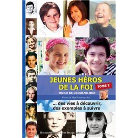 Jeunes héros de la foi, tome 2 MICHEL DE CROUSNILHON