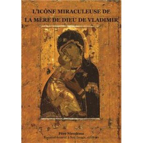 L´icône miraculeuse de la Mère de Dieu de Vladimir Père Nicodème