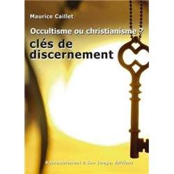 Occultisme ou Christianisme ? clés de discernement Docteur Maurice Caillet