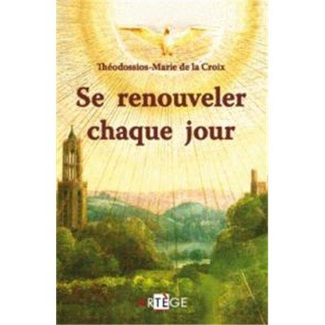 Se renouveler chaque jour par Théodossios-Marie de la Croix