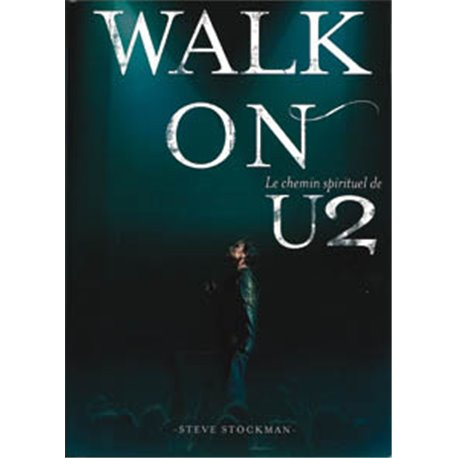 WALK ON : le chemin spirituel de U2